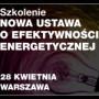 Szkolenie: Nowa ustawa o efektywności energetycznej. Białe certyfikaty bez przetargu, nowy audyt, stopniowanie opłaty zastępczej – 28.04.2016