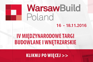 WarsawBuild Poland 2016 - IV Międzynarodowe Targi Budowlane i Wnętrzarskie - 16-18 listopad 2016